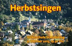 Das Herbstsingen des Singkreises der Volkshochschule Schladming: am 9. Oktober 2013 ab 19.30 Uhr in der Volksschule Schladming.