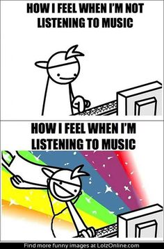 How I feel when I'm listening to music...