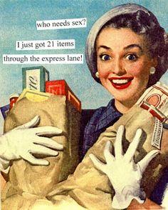 who needs sex? I just got 21 items through the express lane!