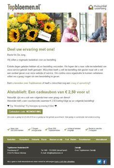 Topbloemen.nl - Online bloemenbezorgservice. Een dag nadat een boeket is bezorgd, ontvangt de klant een korte e-mail om de service te beoordelen. Als bedankje ontvangt de klant een cadeaubon van €2,50. Mail Marketing, Om