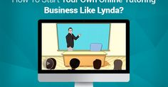 How To Start Your Own Online Tutoring Business Like Lynda?