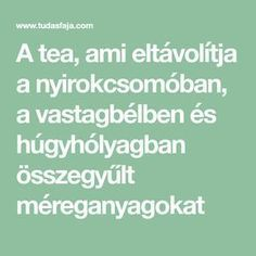 A tea, ami eltávolítja a nyirokcsomóban, a vastagbélben és húgyhólyagban összegyűlt méreganyagokat Herbal Remedies, Natural Remedies, Relieve Gas, Health Department, Drying Herbs, Health Advice, Detox Tea, Health Education, Health And Wellbeing