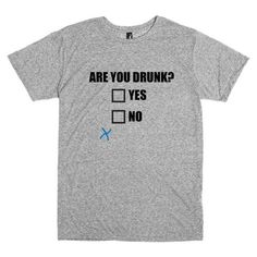 Hey, I found this really awesome Etsy listing at https://www.etsy.com/listing/216686070/funny-t-shirt-are-you-drunk-yes-or-no