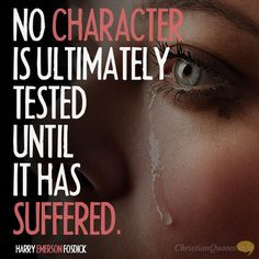 Daily Devotional - 4 Tests Of Character By Suffering:  Harry Emerson Fosdick #Christianquote