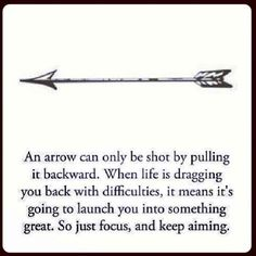 Next tattoo I get. Not the quote but just the arrow. I'm also a Sagittarius so it just makes sense More
