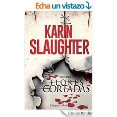 Flores cortadas (Suspense) eBook: Karin Slaughter: Amazon.es: Tienda Kindle