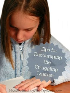 Tips for Encouraging the Struggling Learner - Homeschooling with Dyslexia
