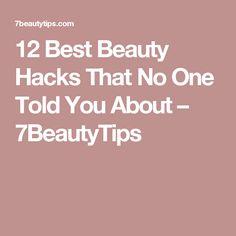 12 Best Beauty Hacks That No One Told You About – 7BeautyTips