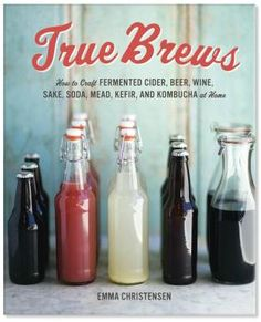 True Brews Guide - Learn how to easily brew your own cider, beer, wine, or soda at home with this step by step guide to making alcoholic and non-alcoholic fermented drinks.