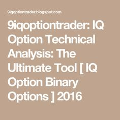9iqoptiontrader: IQ Option Technical Analysis: The Ultimate Tool  [ IQ Option Binary Options ] 2016