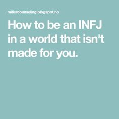 How to be an INFJ in a world that isn't made for you.