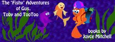 """Joyce Mitchell author of """"The """"Fishy"""" Adventures of Gus, Toby, and Too Too"""" and many more 