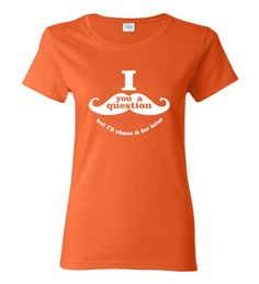 Medium Orange Womens I Mustache You a Question But I''ll Shave It For Later Novelty T-Shirt