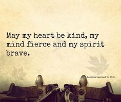 thepreppyyogini:  May my heart be kind, my mind fierce and my spirit brave.