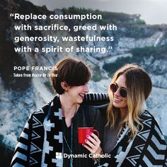 Replace consumption with sacrifice, greed with generosity, wastefulness with a spirit of sharing. Catholic Quotes, Catholic Prayers, Pope Francis Quotes, Positive Thoughts Quotes, Dynamic Catholic, Inspirational Articles, Peace On Earth, Prayer Quotes