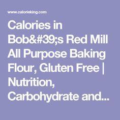 Calories in Bob's Red Mill All Purpose Baking Flour, Gluten Free | Nutrition, Carbohydrate and Calorie Counter