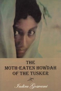 The Moth Eaten Howdah of the Tusker: by Indira Goswami
