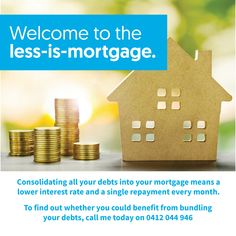 Consolidating all your debts into your mortgage means a lower interest rate and a single repayment every month.