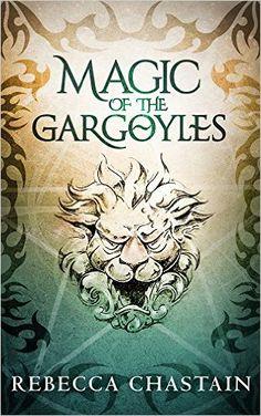 Amazon.com: Magic of the Gargoyles: An Elemental Fantasy Novella eBook: Rebecca Chastain: Kindle Store