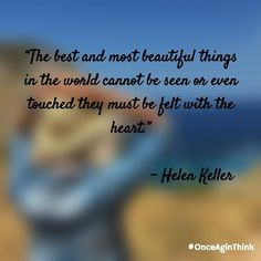 """The Best And Most #Beautiful Things In The #World Cannot Be Seen Or Even Touched They Must Be #Felt With The #Heart.""  #HelenKeller  #quote #success #happiness #quoteoftheday #motivated #inspiration #startups #entrepreneur #life #keepgoing #fff #l4l #love #like #image #life #quotes #wednesday #tbt #wcw #instagood #instalike #motivate #monday #mondaymotivation #mondays"
