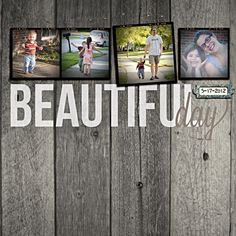 Beautiful Day. This is a scrapbook layout, but this could be done with vintage wood too! @2peasinabucket
