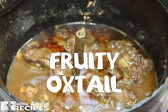 South African Recipe FRUITY OXTAIL POTJIEKOS (Monica DeCampo)