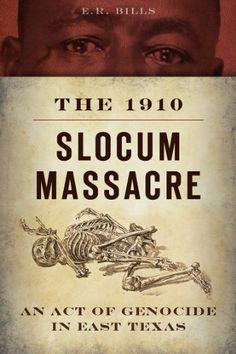 The 1910 Slocum Massacre: An Act of G…