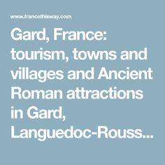 Gard, France: tourism, towns and villages and Ancient Roman attractions in Gard, Languedoc-Roussillon