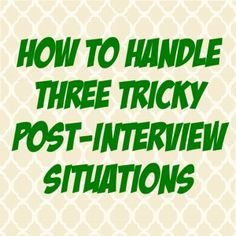 How To Handle Three Tricky Post-Interview Situations #splashresumes