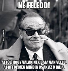 Jack Nicholson, a hero Karma Quotes, Work Quotes, Funny Quotes, Get What You Give, The More You Know, Jack Nicholson, Johannes Huebl, Millionaire Mentor, All Meme