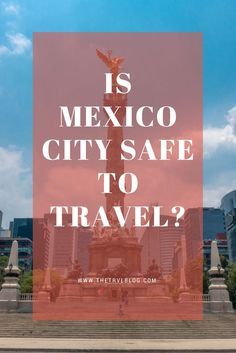 A few tips to ensure travel to Mexico city is fun rather than disastrous