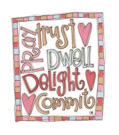 Pray, trust, dwell, delight, commit