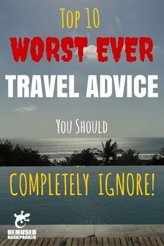 The top 10 worst pieces of travel advice. EVER!: I've posted this even though I think some of them shouldn't be completely ignored :)