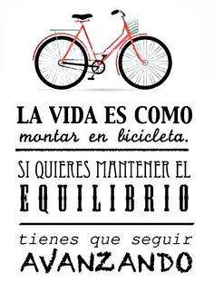 La vida es como montar en bicicleta, si quieres mantener el equilibrio, tienes que seguir avanzando
