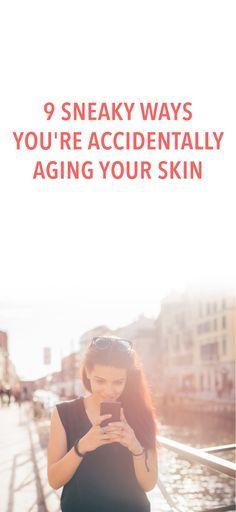 9 ways you're accidentally aging your skin #beauty