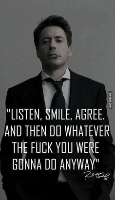 Robert Downey Jr and a wisdom saying, listen, smile, agree