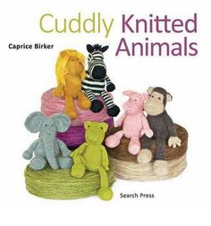 Cuddly Knitted Animals by Caprice Birker.  A fun selection of 22 popular animals, all based on one simple body shape, all brought together in this appealing pattern book.