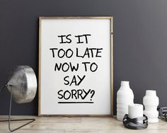 New to StyleScoutDesign on Etsy: Justin Bieber quote song lyric art Purpose album Is it too late now to say sorry? lyrics dorm decor song quotes (5.44 USD)