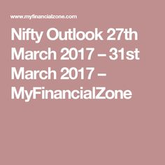 Nifty Outlook 27th March 2017 – 31st March 2017 – MyFinancialZone
