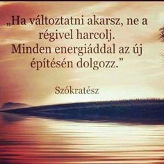 ...az ÚJAT építsd a fejedben!...♡ Quotations, Qoutes, Motivational Quotes, Inspirational Quotes, Forever Living Products, Staying Positive, Motto, Cool Things To Make, Picture Quotes