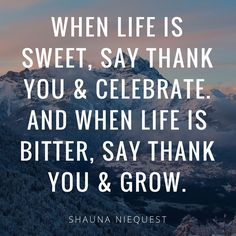 When life is sweet, say thank you and celebrate