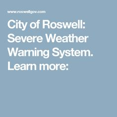City of Roswell: Severe Weather Warning System. Learn more: