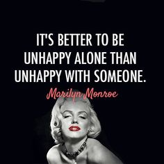 Marilyn Monroe Quote (About unhappy sad man love happy gf breakups break up boyfriend bf better)