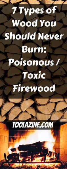 7 Types of Wood You Should Never Burn: Poisonous / Toxic Firewood - Garden Tips