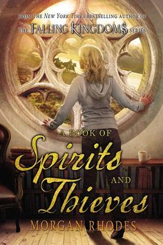 A Book of Spirits and Thieves - Morgan Rhodes, https://www.goodreads.com/book/show/23281737-a-book-of-spirits-and-thieves