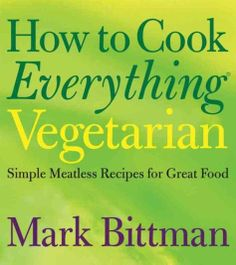 How to Cook Everything Vegetarian - Simple Meatless Recipes for Great Food by Mark Bittman. The ultimate one-stop vegetarian cookbook-from the author of the classic How to Cook Everything. Vegetarian Cookbook, Vegan Vegetarian, Vegetarian Recipes, Veggie Recipes, Vegetarian Lifestyle, Vegetarian Options, Healthy Recipes, Lentil Recipes, Veggie Food