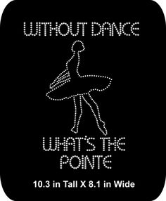 Rhinestone Dance Ballet - Without Dance - What's the Pointe - Iron-on - Bling  Rhinestone T-shirt Transfer Appliqué - DIY - pinned by pin4etsy.com