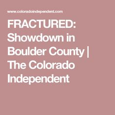 FRACTURED: Showdown in Boulder County | The Colorado Independent