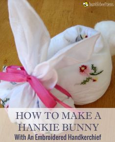 A great project to make with your kids! Cute and cuddly, these hanky bunnies are fun and easy to make and your kids will love them. There is no sewing involved and they can be made in less than 10 minutes Handkerchief Folding, Handkerchief Crafts, Sewing Crafts, Fabric Crafts, Sewing Projects, Diy Projects, Craft Font, Diy Osterschmuck, Easter Crafts