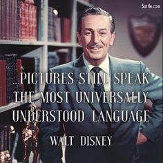 Pictures still speak the most universally understood language. - Walt Disney  #art #inspiration #disney